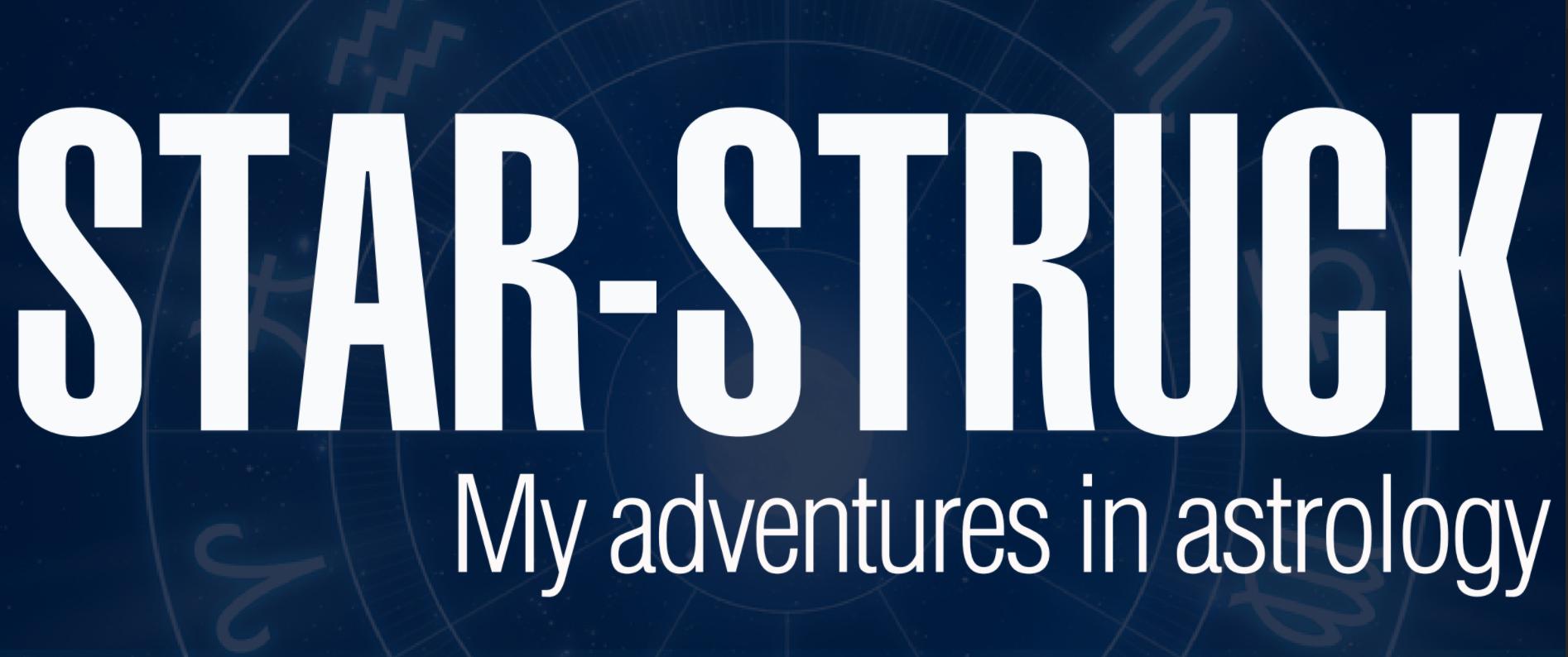 Star-Struck – My Adventures in Astrology